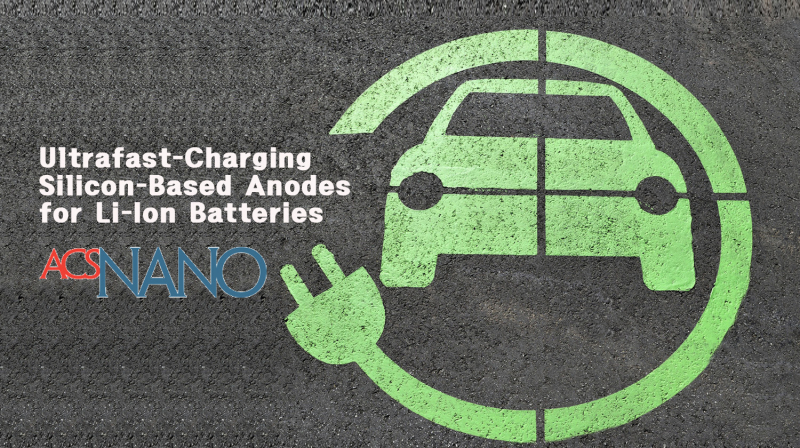 New Study Presents Ultrafast-Charging Si-based Anodes for Li-ion Batteries